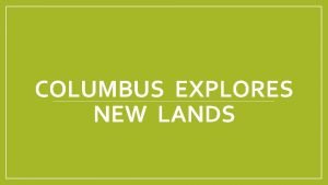 COLUMBUS EXPLORES NEW LANDS What was Columbus looking