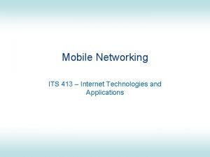 Mobile Networking ITS 413 Internet Technologies and Applications