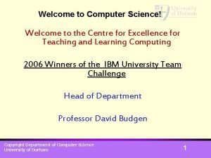 Welcome to Computer Science Welcome to the Centre