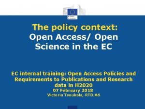 The policy context Open Access Open Science in