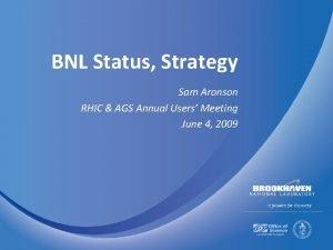 BNL Status Strategy Sam Aronson RHIC AGS Annual