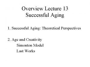 Overview Lecture 13 Successful Aging 1 Successful Aging