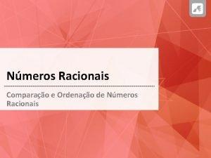 Nmeros Racionais Comparao e Ordenao de Nmeros Racionais