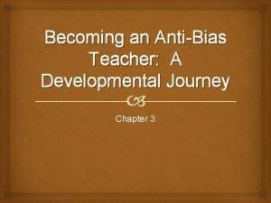 Becoming an AntiBias Teacher A Developmental Journey Chapter