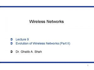 Wireless Networks Lecture 9 Evolution of Wireless Networks