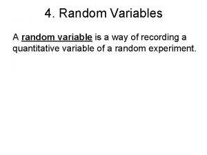 4 Random Variables A random variable is a