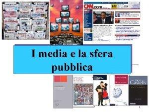 I media e la sfera pubblica 1 La