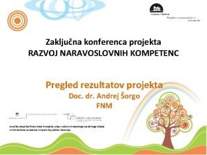 Zakljuna konferenca projekta RAZVOJ NARAVOSLOVNIH KOMPETENC Pregled rezultatov