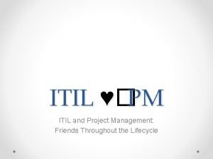 ITIL PM ITIL and Project Management Friends Throughout