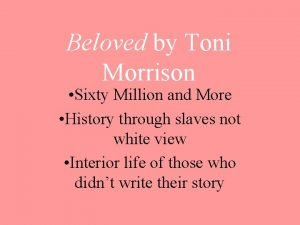 Beloved by Toni Morrison Sixty Million and More