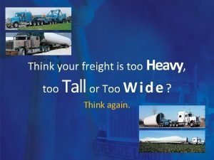 Think your freight is too Heavy too Tall