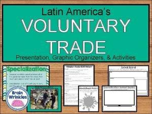 Latin Americas VOLUNTARY TRADE Presentation Graphic Organizers Activities