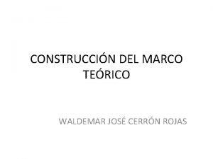 CONSTRUCCIN DEL MARCO TERICO WALDEMAR JOS CERRN ROJAS