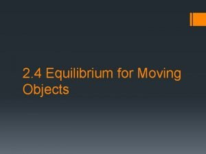 2 4 Equilibrium for Moving Objects Objects at