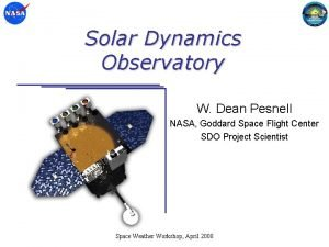 Solar Dynamics Observatory W Dean Pesnell NASA Goddard