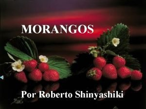 MORANGOS Por Roberto Shinyashiki Talvez ao me ouvir