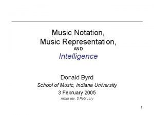 Music Notation Music Representation AND Intelligence Donald Byrd