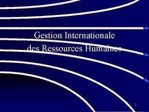 Gestion Internationale des Ressources Humaines 1 Les tapes