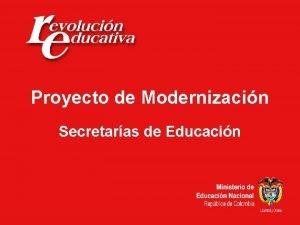 Proyecto de Proyecto Modernizacin de Secretaras de Educacin
