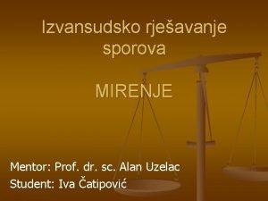 Izvansudsko rjeavanje sporova MIRENJE Mentor Prof dr sc
