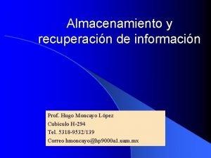Almacenamiento y recuperacin de informacin Prof Hugo Moncayo