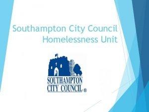Southampton City Council Homelessness Unit The Homelessness Unit