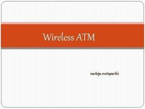 Wireless ATM raviteja motaparthi ATM Asynchronous Transfer Mode