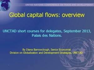Global capital flows overview UNCTAD short courses for
