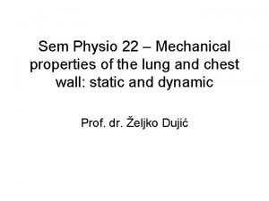 Sem Physio 22 Mechanical properties of the lung