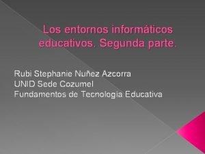Los entornos informticos educativos Segunda parte Rubi Stephanie