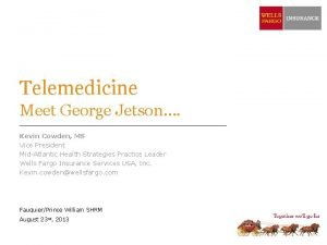 Telemedicine Meet George Jetson Kevin Cowden MS Vice