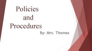 Policies and Procedures By Mrs Thomas Classroom Rules