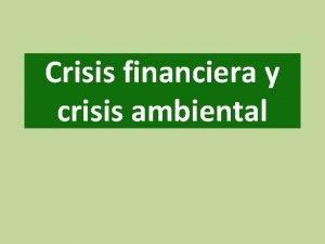 Crisis financiera y crisis ambiental Esquema 1 Crisis