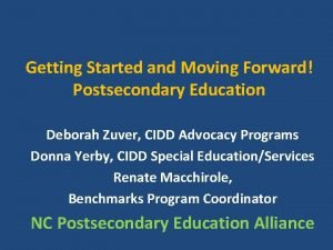 Getting Started and Moving Forward Postsecondary Education Deborah