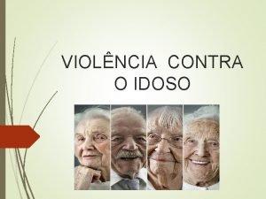 VIOLNCIA CONTRA O IDOSO VIOLNCIA CONTRA O IDOSO