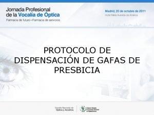 PROTOCOLO DE DISPENSACIN DE GAFAS DE PRESBICIA PROTOCOLO