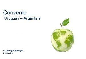 Convenio Uruguay Argentina Cr Enrique Ermoglio 2 de