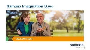 Samana Imagination Days WELKOM IN GENT Samana Imagination