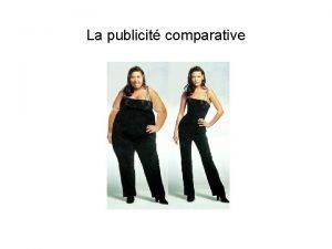 La publicit comparative Avec la publicit comparative le