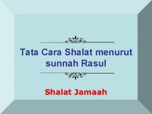 Tata Cara Shalat menurut sunnah Rasul Shalat Jamaah