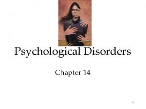 Psychological Disorders Chapter 14 1 Psychological Disorders Perspectives