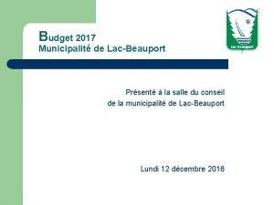 Budget 2017 Municipalit de LacBeauport Prsent la salle