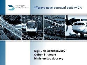 Pprava nov dopravn politiky R Mgr Jan Bezdkovsk