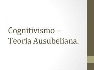Cognitivismo Teora Ausubeliana Surgimiento Inters por conocer y