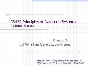 CS 422 Principles of Database Systems Relational Algebra
