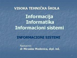 VISOKA TEHNIKA KOLA Informacija Informatika Informacioni sistemi INFORMACIONI