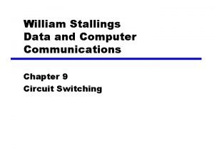 William Stallings Data and Computer Communications Chapter 9