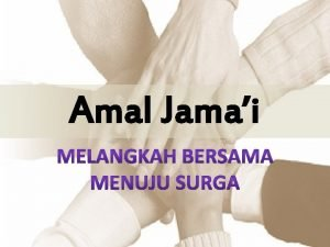 Amal Jamai Amal Jamai secara bahasa berarti sekelompok