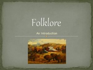 Folklore An Introduction Folklore Ive heard of that