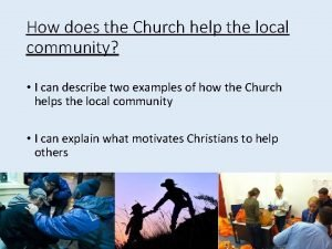 How does the Church help the local community